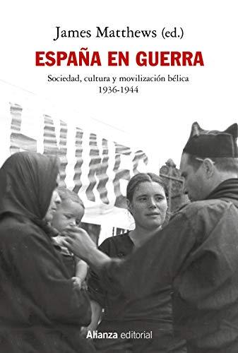 España en guerra: Sociedad, cultura y movilización bélica 1936-1944 (Ensayo)