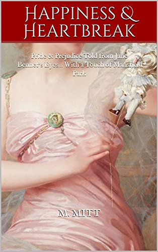 Happiness & Heartbreak: Pride & Prejudice Told from Jane Bennet's Eyes... With a Touch of Mansfield Park (Jane Bennet Trilogy Book 2) by [M. Mitt]