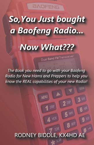 So, You just bought a Baofang Radio... Now What?: This is the Book you wished for covering in depth capabilities and how to's of Baofeng Radios (Radio and Ham Radio). Buy it now for 14.95