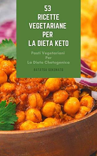 Ricetta Vegetariana Dieta.53 Ricette Vegetariane Per La Dieta Keto Pasti Vegetariani Per La Dieta Chetogenica Lati Vegetariani Per La Dieta Keto Spuntino Vegetariani Per La Dieta Chetogenica Italian Edition Ebook Sokonato