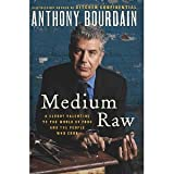 Medium Raw: A Bloody Valentine to the World of Food and the People Who Cook [Hardcover] [2010] 1 Ed. Anthony Bourdain