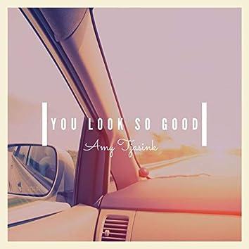 You Look So Good