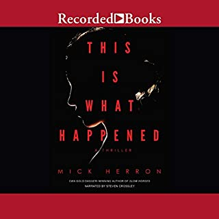 This Is What Happened                   By:                                                                                                                                 Mick Herron                               Narrated by:                                                                                                                                 Steven Crossley                      Length: 7 hrs and 28 mins     48 ratings     Overall 3.4
