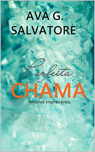Amazon Com Br Ebooks Kindle Perfeita Chama Serie Amores Improvaveis Livro 2 Salvatore Ava G Publish Kaoa Oliveira Angelica