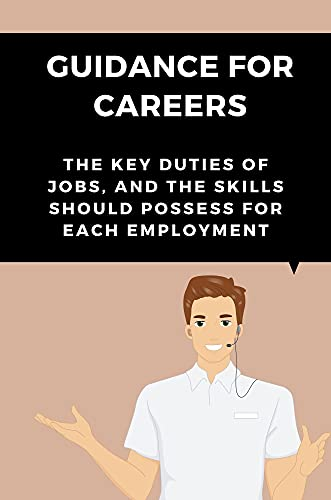 Guidance For Careers: The Key Duties Of Jobs, And The Skills Should Possess For Each Employment: Career Reference Guide (English Edition)