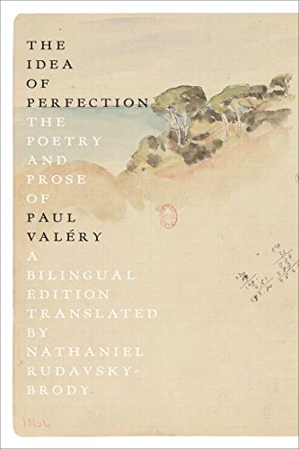 The Idea of Perfection: The Poetry and Prose of Paul Valéry; A Bilingual Edition