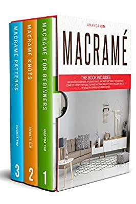 Macramé: 3 BOOKS 1: Macramé for Beginners, Knots & Patterns. The Ultimate Complete step-by-step Guide to Make Unique Macramé Projects with Modern Tricks to Decor in a Simple and Creative Way.