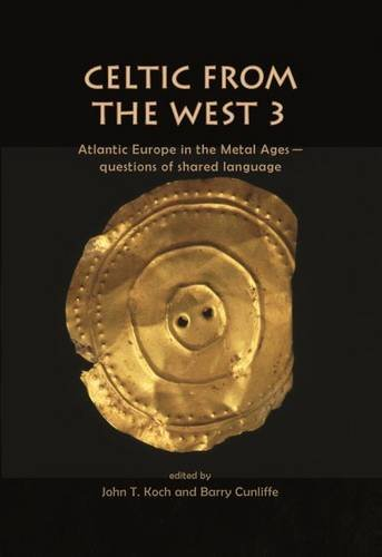 Celtic from the West 3: Atlantic Europe in the Metal Ages ― questions of shared language (Celtic Studies Publications)