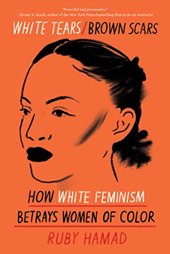 White Tears/Brown Scars: How White Feminism Betrays Women of Color - Kindle  edition by Hamad, Ruby. Politics & Social Sciences Kindle eBooks @  Amazon.com.