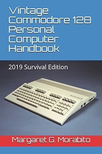 Vintage Commodore 128 Personal Computer Handbook: 2019 Survival Edition