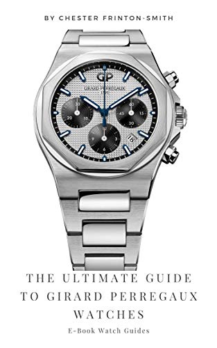 The Ultimate Guide to Girard Perregaux Watches: Luxury Watch Guides (English Edition)