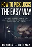 How To Pick Locks The Easy Way: Beginner Friendly Lock Picking Manual With Step by Step Lock Picking Instructions for Everyone