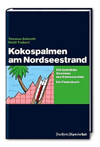 Kokospalmen am Nordseestrand. 100 heimliche Gewinner des Klimawandels. Ein Finanzbuch