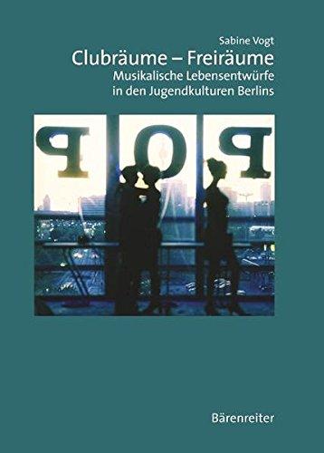 Clubräume - Freiräume: Musikalische Lebensentwürfe in den Jugendkulturen Berlins (Musiksoziologie)