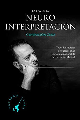 La Era de la NeuroInterpretación: Todos los Secretos Revelados del Curso Internacional de Interpretación Musical del Maestro Navarro Lara