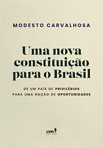 Uma nova constituição para o Brasil: De Um País De Privilégios Para Uma Nação De Oportunidades