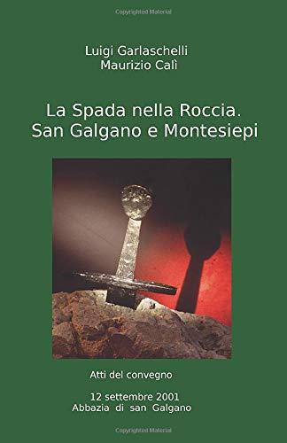 La Spada nella Roccia. San Galgano e Montesiepi: Annotato e illustrato
