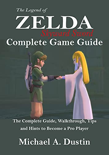 THE LEGEND OF ZELDA SKYWARD SWORD COMPLETE GAME GUIDE: The Complete Guide, Walkthrough, Tips and Hints to Become a Pro Player (English Edition)