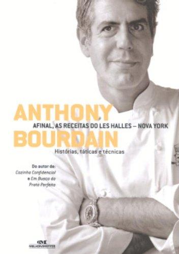 Anthony Bourdain. Afinal, As Receitas Do Les Halles. Nova York (Em Portuguese do Brasil)