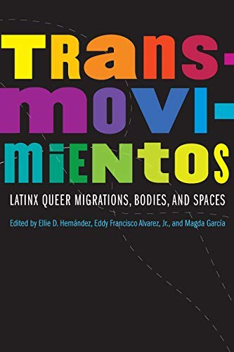 Transmovimientos: Latinx Queer Migrations, Bodies, and Spaces (Expanding Frontiers: Interdisciplinary Approaches to Studies of Women, Gender, and Sexuality) by [Ellie D. Hernández, Eddy Francisco Alvarez, Magda García]