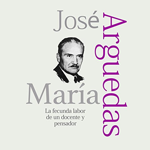 José María Arguedas: La fecunda labor de un docente y pensador [José María Arguedas: The Fruitful Work of a Teacher and Thinker] cover art