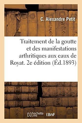 Traitement de la goutte et des manifestations arthritiques aux eaux de Royat. 2e édition