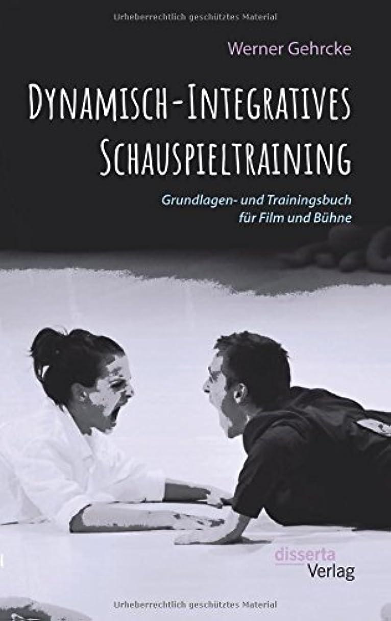 原子炉変換回路Dynamisch-Integratives Schauspieltraining. Grundlagen- Und Trainingsbuch Fuer Film Und Buehne