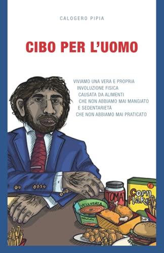 CIBO PER L'UOMO: Viviamo una vera e propria involuzione fisica causata da alimenti che l'uomo non...