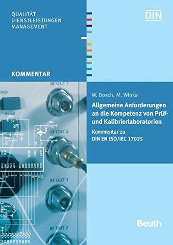 Allgemeine Anforderungen an die Kompetenz von Prüf- und Kalibrierlaboratorien: Kommentar zu DIN EN ISO/IEC 17025 (Beuth Kommentar)