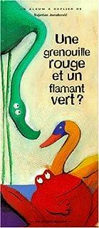 Une grenouille rouge et un flamant vert ? Et autres animaux hauts en couleurs (Les albums Duculot)