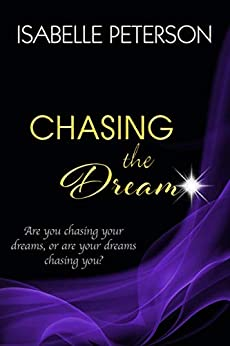 Chasing the Dream: Dream Series, Book 3 by [Isabelle Peterson]