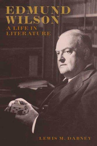 Edmund Wilson: A Life in Literature (English Edition)