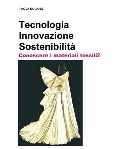 Tecnologia Innovazione Sostenibilità Conoscere i materiali tessili2: Vol. 2