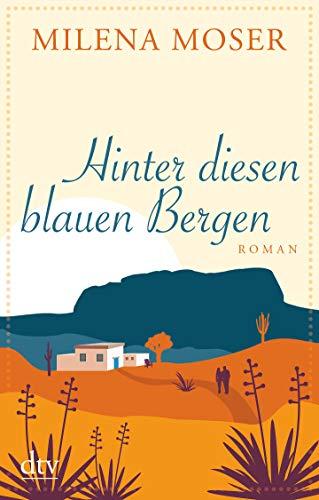 Hinter diesen blauen Bergen: Roman