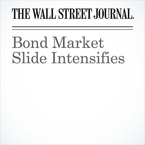 Bond Market Slide Intensifies                   By:                                                                                                                                 Sam Goldfarb,                                                                                        Matt Wirz,                                                                                        Aaron Kuriloff                               Narrated by:                                                                                                                                 Alexander Quincy                      Length: 6 mins     Not rated yet     Overall 0.0