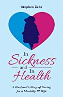 In Sickness and in Health: A Husband's Story of Caring for a Mentally Ill Wife