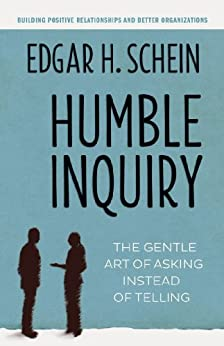 Humble Inquiry: The Gentle Art of Asking Instead of Telling by [Edgar H. Schein]