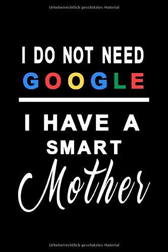 Notizbuch I do not need google i have a smart mother: Schlichtes Notizbuch kariert 120 karierte Seiten Din A5 perfekt als Notizheft, Tagebuch und Journal Geschenk für kluge Mütter