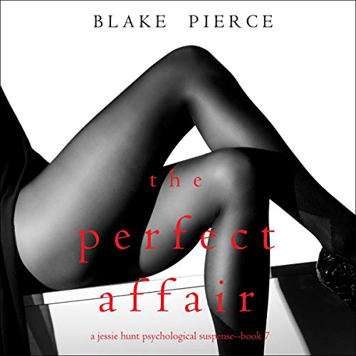 The Perfect Affair: A Jessie Hunt Psychological Suspense Thriller, Book 7