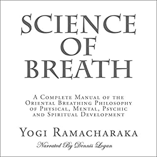 Science of Breath                   By:                                                                                                                                 Yogi Ramacharaka                               Narrated by:                                                                                                                                 Dennis Logan                      Length: 3 hrs and 11 mins     9 ratings     Overall 4.0