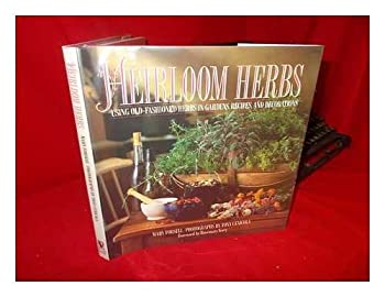 Heirloom Herbs: Using Old Fashioned Herbs in Gardens, Recipes, and Decorations 0394583361 Book Cover