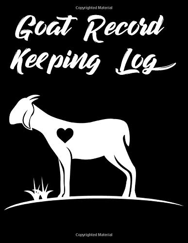 Goat Record Keeping Log Book: Keep Track Of Your Goats Including Medical Information, Milk Production, Doe's Kidding Record, Buck's Record of Progeny, 8.5x11 (150pages)