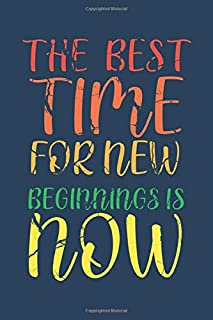 """The best time for new beginnings is now: Motivational blank lined notebook Size 6"""" x 9"""" 100 pages"""