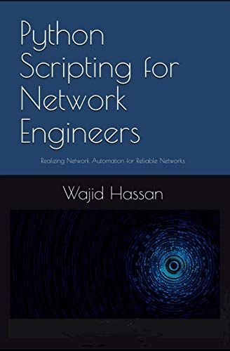 Python Scripting for Network Engineers: Realizing Network Automation for Reliable Networks (English Edition)