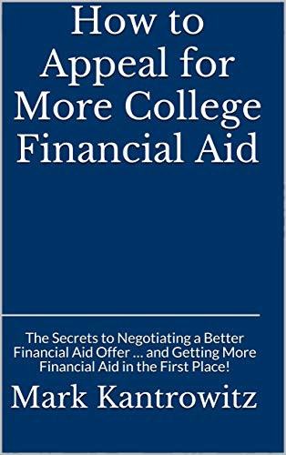 How to Appeal for More College Financial Aid: The Secrets to Negotiating a Better Financial Aid Offer … and Getting More Financial Aid in the First Place!