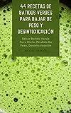 44 Recetas De Batidos Verdes Para Bajar De Peso Y Desintoxicación : Beber Batido Verde Para Dieta, Pérdida De Peso, Desintoxicación Y Mejor Salud