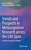 Trends and Prospects in Metacognition Research across the Life Span: A Tribute to Anastasia Efklides