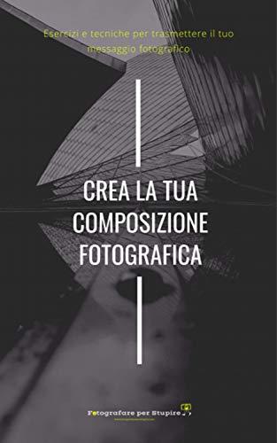 Crea la tua composizione fotografica