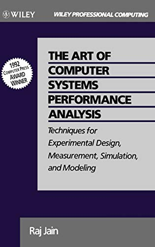 The Art of Computer Systems Performance Analysis: Techniques for Experimental Design, Measurement, Simulation, and Modeling (Wiley Professional Computing)