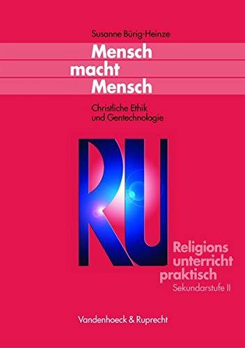 Religionsunterricht praktisch: Mensch macht Mensch. Christliche Ethik und Gentechnologie (Lernmaterialien) (Religionsunterricht praktisch Sekundarstufe II) (Kleine Reihe V & R)